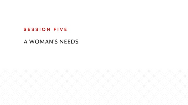 Session Five | A Woman's Needs