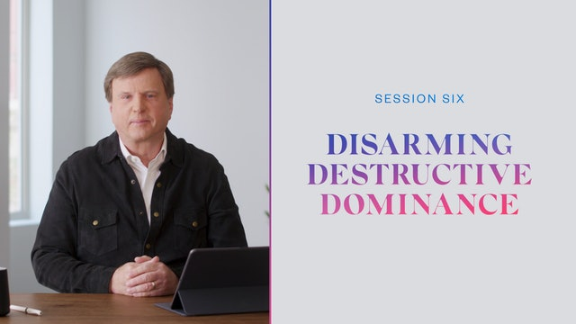 Session Six | Disarming Destructive Dominance