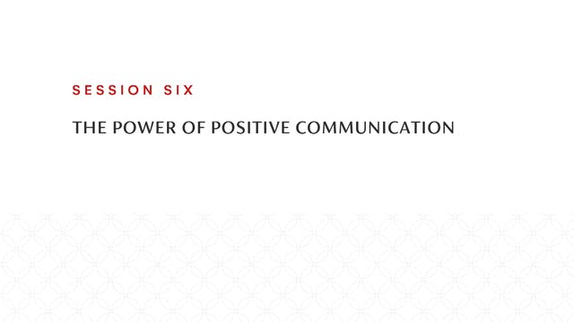 Session Six | The Power of Positive C...