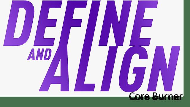 Define and Align - Core Burner
