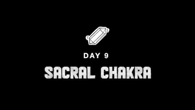 DAY 9: SACRAL CHAKRA
