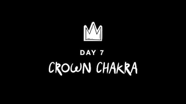 DAY 7: CROWN CHAKRA