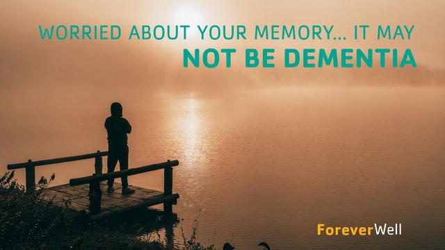 Worried About Your Memory... It May NOT be Dementia!
