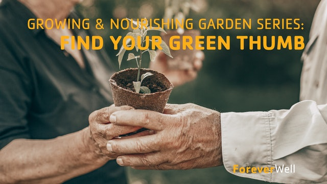 Growing & Nourishing Garden Series: Come Find Your Green Thumb!