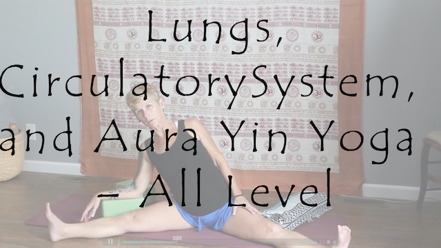 Lungs, Circulatory System, and Aura Yin Yoga – All Level