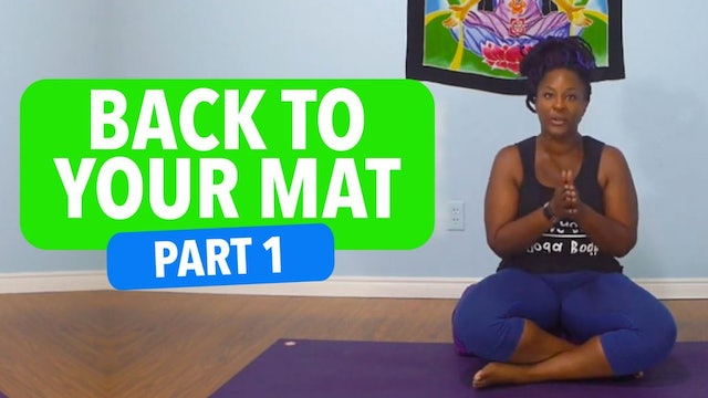 Get Back to Your Mat, Part 1