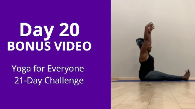 Day 20: BONUS Video - Yoga For Everyo...