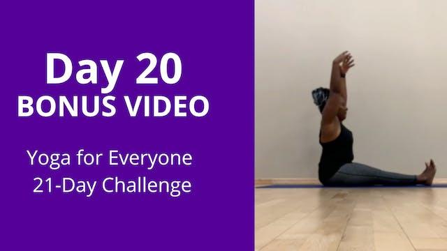 Day 20: BONUS Video - Yoga For Everyo...