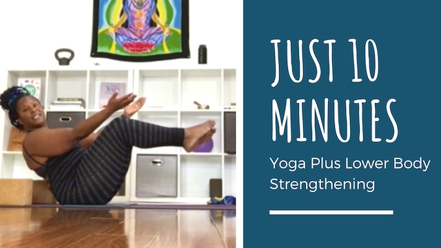 Just 10 Minutes: Yoga Plus Lower Body Strengthening