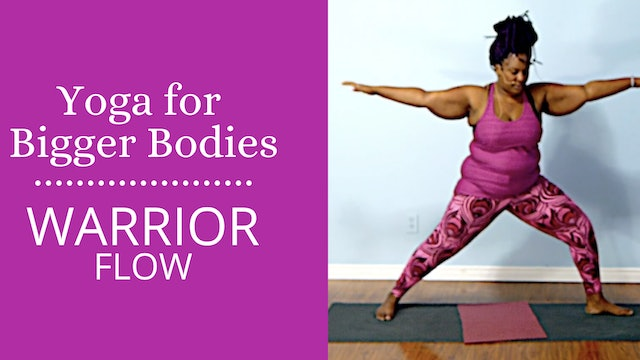 Yoga For Bigger Bodies:  Building Power / Warrior Flow
