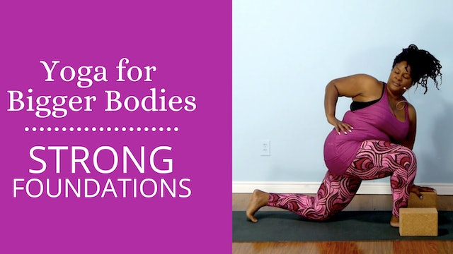Yoga For Bigger Bodies:  Building Strong Foundations
