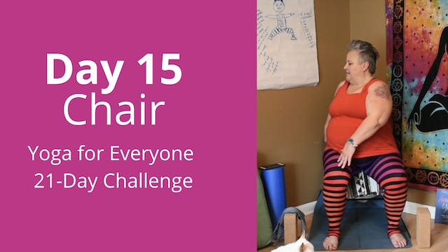 Day 15: Chair - Yoga for Everyone 21-...