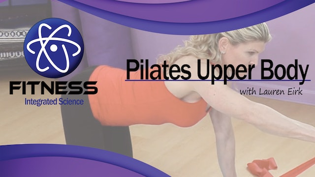 Video 067 | Pilates for the Upper Body with Lauren Eirk (60 Minute Workout)