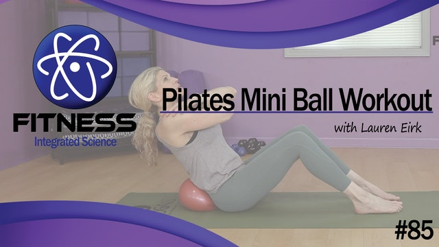 Video 085 | Pilates Mini Ball Core Workout  (30 Minutes) with Lauren Eirk