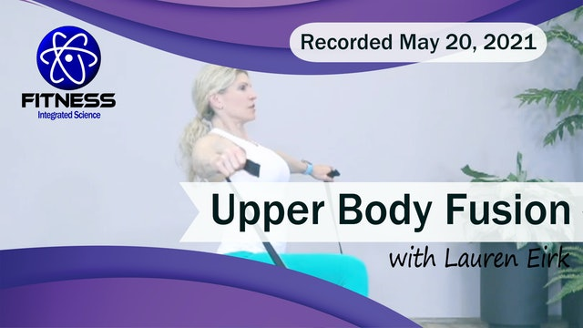 Recorded | Live Event with Lauren Eirk  May 20th at 9:30am | Upper Body Fusion