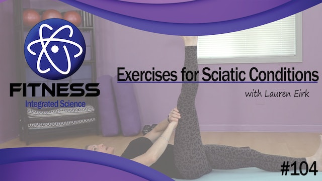 Video 104 | Exercises for Sciatic Conditions (45 minutes) with Lauren Eirk
