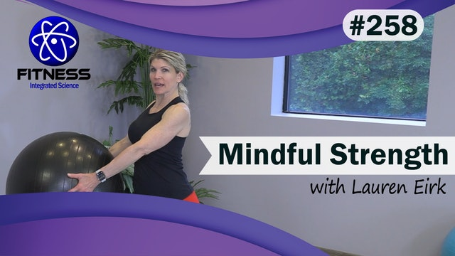 Video 258 | Mindful Strength (45 Minute Workout) with Lauren Eirk