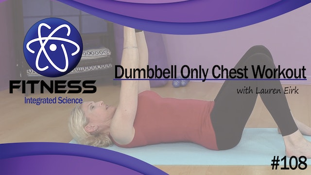 Video 108 | Dumbbell Only Chest Workout (30 Minutes) with Lauren Eirk