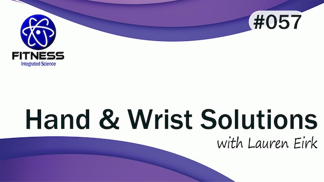 Video 057 | Hand or Wrist Solutions with Lauren Eirk