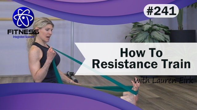 Video 241 | How To Resistance Train (11 Minutes) with Lauren Eirk
