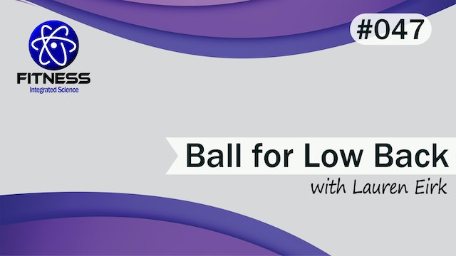 Video 047 | Yoga Therapy Ball for the Low Back with Lauren Eirk