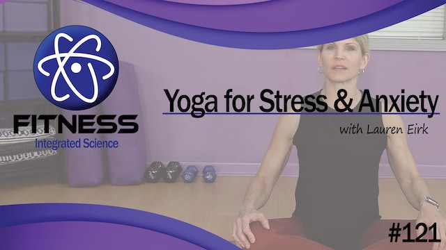 Video 121 | Yoga for Stress and Anxiety (45 Minute Workout) with Lauren Eirk