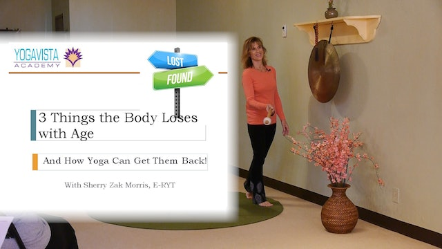 3 Things the Body Loses with Age, and How Yoga Can Get them Back! with Sherry