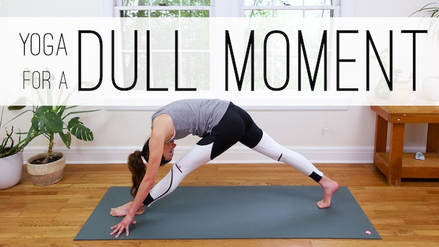 Yoga For A Dull Moment (13 min.)