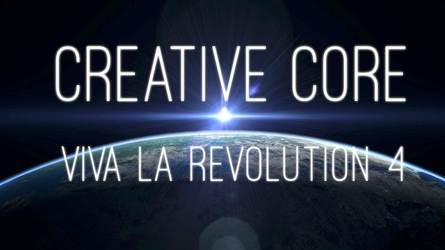 Viva La Revolution - 04 - Creative Core (32 min.)