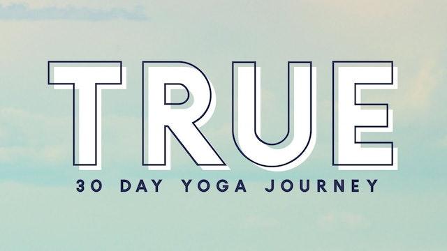 TRUE: 30 Day Yoga Journey