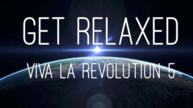 Viva La Revolution - 05 - Get Relaxed (26 min.)