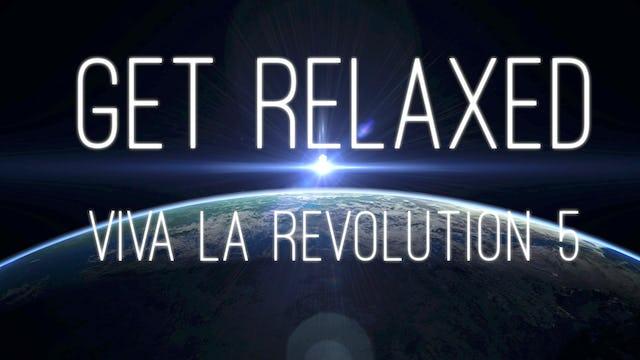 Viva La Revolution - 05 - Get Relaxed
