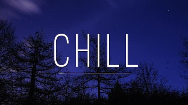 CHILL (35 min.)