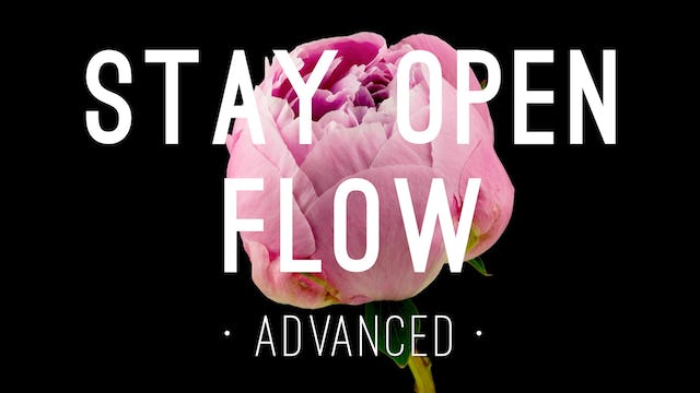 Stay Open Flow - Advanced