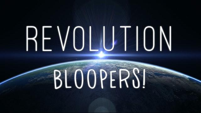 REVOLUTION - Bloopers!