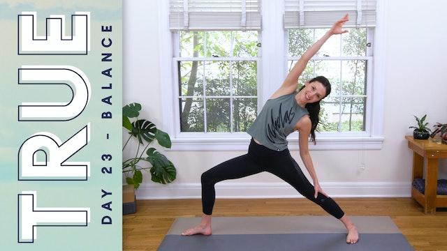 TRUE - Day 23 - BALANCE (22 min.)