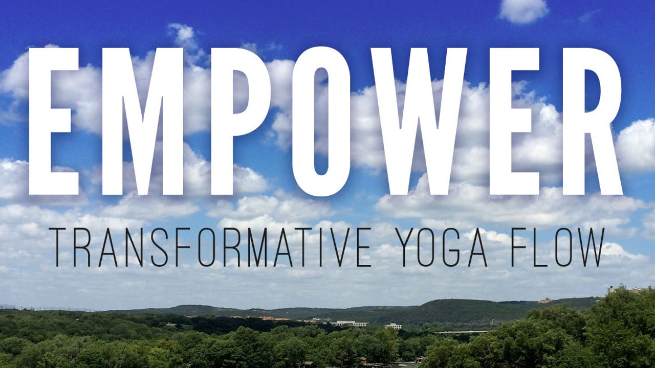 EMPOWER - Transformative Yoga Flow