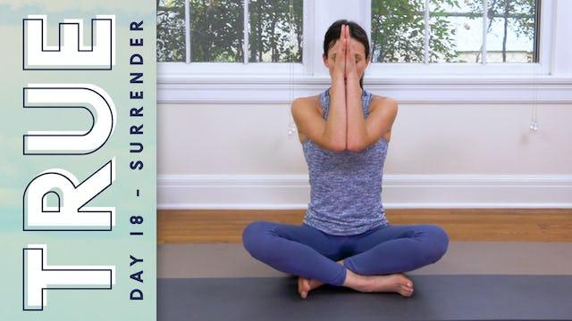 TRUE - Day 18 - SURRENDER (22 min.)