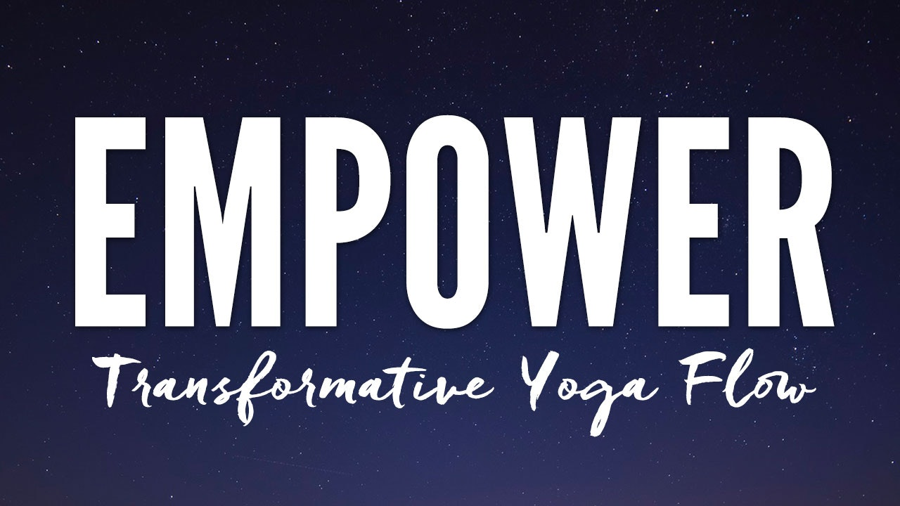 EMPOWER - Transformative Yoga Flow