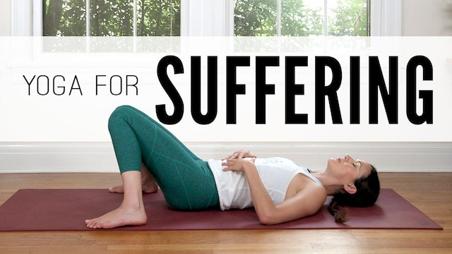 Yoga For Suffering (20 min.)