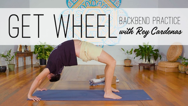 Get Wheel - A Back Bending Practice with Rey Cardenas (36 min.)