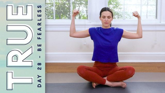 TRUE - Day 28 - BE FEARLESS (19 min.)
