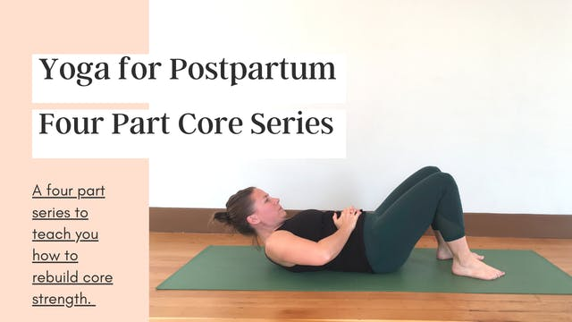 Yoga for the Postpartum Core: 4 Part Series