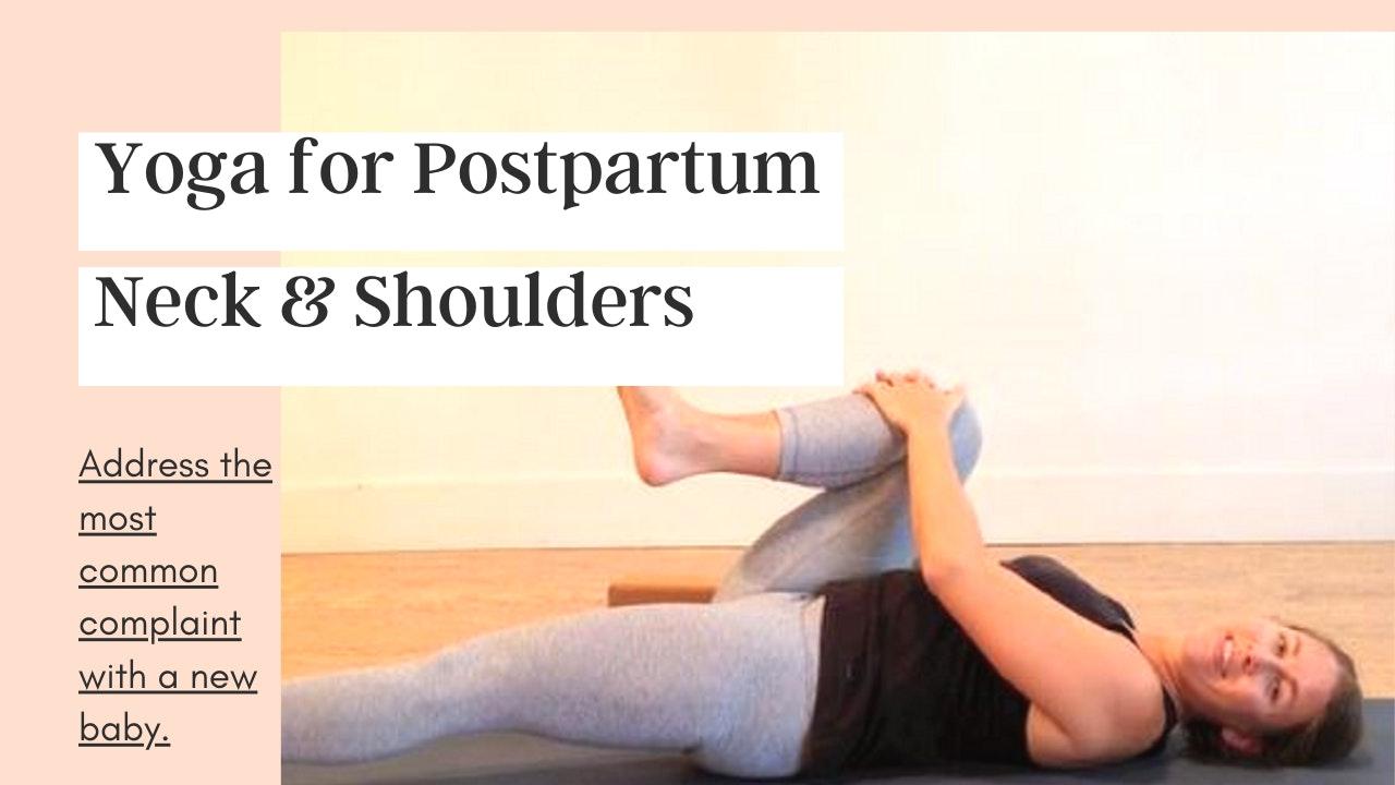 Yoga for the Postpartum Neck & Shoulders