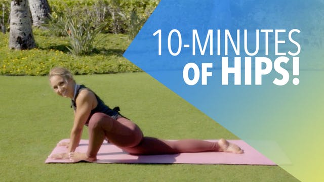 10 Minutes of Hips!