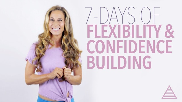 7-Day: Gain Flexibility and Confidence