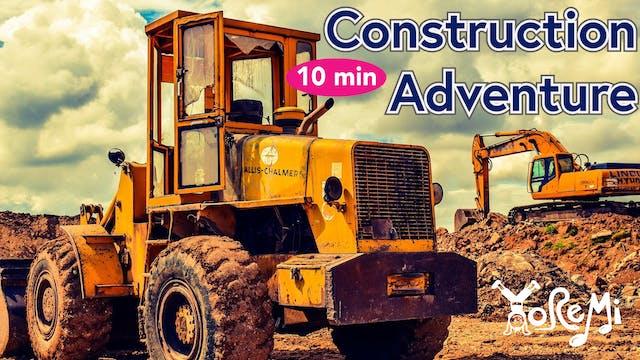 Construction Adventure - 10 Minutes