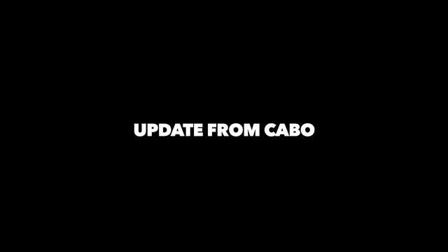 UPDATE FROM CABO