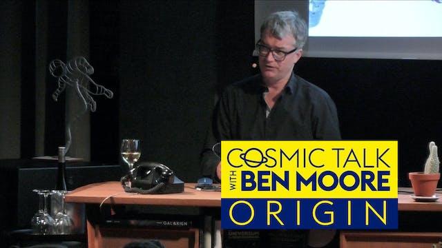 Cosmic Talk with Ben Moore - Origin