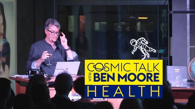 Cosmic Talk with Ben Moore - Health